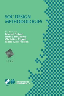 SOC Design Methodologies: IFIP TC10 / WG10.5 Eleventh International Conference on Very Large Scale Integration of Systems-on-Chip (VLSI-SOC'01) December 3-5, 2001, Montpellier, France - IFIP Advances in Information and Communication Technology 90 (Paperback)