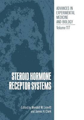 Steroid Hormone Receptor Systems - Advances in Experimental Medicine and Biology 117 (Paperback)