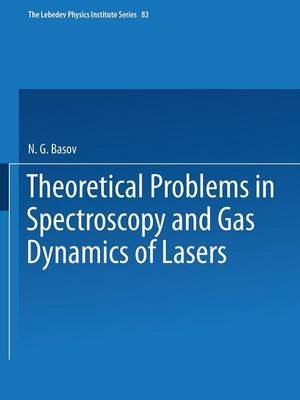 Theoretical Problems in the Spectroscopy and Gas Dynamics of Lasers - The Lebedev Physics Institute Series 83 (Paperback)
