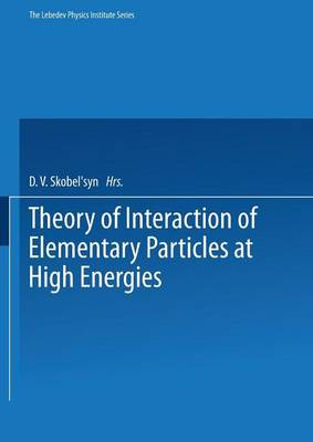 Theory of Interaction of Elementary Particles at High Energies - The Lebedev Physics Institute Series 57 (Paperback)