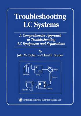Troubleshooting LC Systems: A Comprehensive Approach to Troubleshooting LC Equipment and Separations (Paperback)
