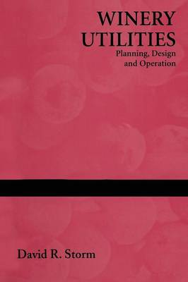 Winery Utilities: Planning, Design and Operation (Paperback)