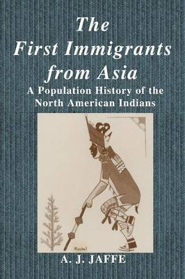 The First Immigrants from Asia: A Population History of the North American Indians (Paperback)