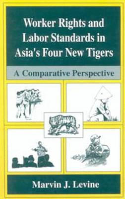 Worker Rights and Labor Standards in Asia's Four New Tigers: A Comparative Perspective (Paperback)