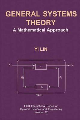 General Systems Theory: A Mathematical Approach - IFSR International Series in Systems Science and Systems Engineering 12 (Paperback)