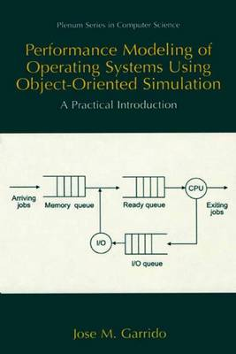 Performance Modeling of Operating Systems Using Object-Oriented Simulations: A Practical Introduction - Series in Computer Science (Paperback)