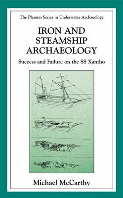 Iron and Steamship Archaeology: Success and Failure on the SS Xantho - The Springer Series in Underwater Archaeology (Paperback)