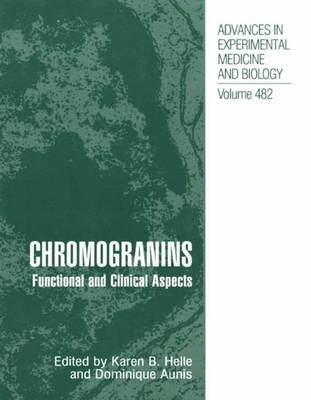 Chromogranins: Functional and Clinical Aspects - Advances in Experimental Medicine and Biology 482 (Paperback)