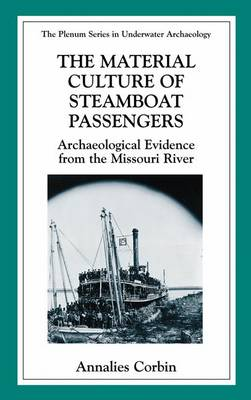 The Material Culture of Steamboat Passengers: Archaeological Evidence from the Missouri River - The Springer Series in Underwater Archaeology (Paperback)