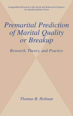 Premarital Prediction of Marital Quality or Breakup: Research, Theory, and Practice - Longitudinal Research in the Social and Behavioral Sciences: An Interdisciplinary Series (Paperback)