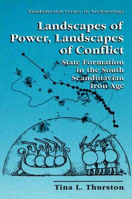 Landscapes of Power, Landscapes of Conflict: State Formation in the South Scandinavian Iron Age - Fundamental Issues in Archaeology (Paperback)
