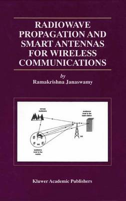 Radiowave Propagation and Smart Antennas for Wireless Communications - The Springer International Series in Engineering and Computer Science 599 (Paperback)