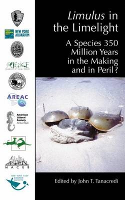 Limulus in the Limelight: A Species 350 Million Years in the Making and in Peril? (Paperback)