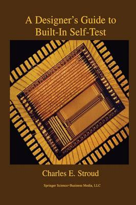 A Designer's Guide to Built-In Self-Test - Frontiers in Electronic Testing 19 (Paperback)