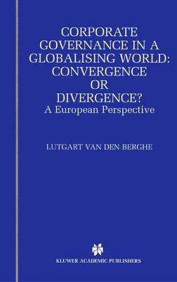 Corporate Governance in a Globalising World: Convergence or Divergence?: A European Perspective (Paperback)