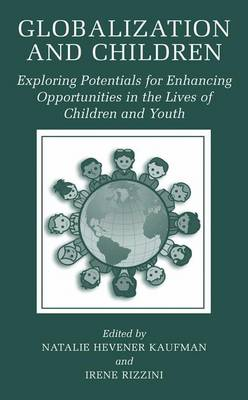 Globalization and Children: Exploring Potentials for Enhancing Opportunities in the Lives of Children and Youth (Paperback)