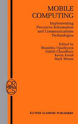 Mobile Computing: Implementing Pervasive Information and Communications Technologies - Operations Research/Computer Science Interfaces Series 19 (Paperback)