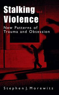 Stalking and Violence: New Patterns of Trauma and Obsession (Paperback)