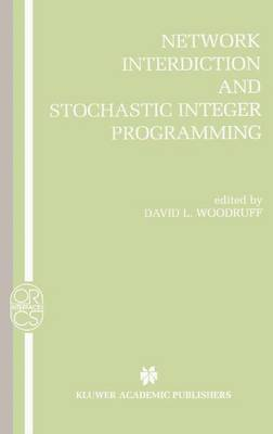 Network Interdiction and Stochastic Integer Programming - Operations Research/Computer Science Interfaces Series 22 (Paperback)