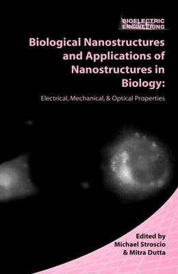 Biological Nanostructures and Applications of Nanostructures in Biology: Electrical, Mechanical, and Optical Properties - Bioelectric Engineering (Paperback)
