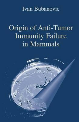 Origin of Anti-Tumor Immunity Failure in Mammals (Paperback)