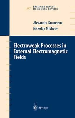 Electroweak Processes in External Electromagnetic Fields - Springer Tracts in Modern Physics 197 (Paperback)
