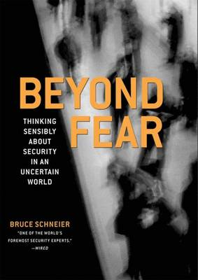 Beyond Fear: Thinking Sensibly About Security in an Uncertain World (Paperback)