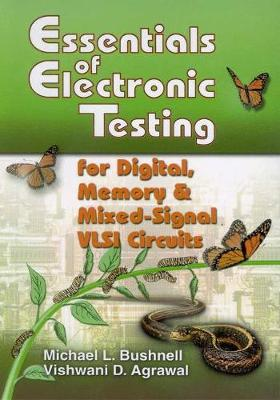 Essentials of Electronic Testing for Digital, Memory and Mixed-Signal VLSI Circuits - Frontiers in Electronic Testing 17 (Paperback)