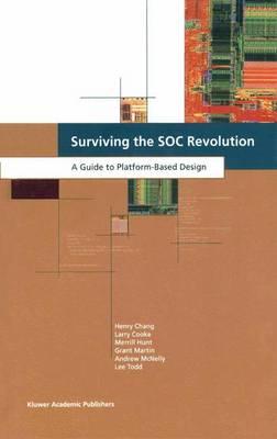 Surviving the SOC Revolution: A Guide to Platform-Based Design (Paperback)