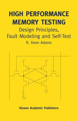 High Performance Memory Testing: Design Principles, Fault Modeling and Self-Test - Frontiers in Electronic Testing 22A (Paperback)