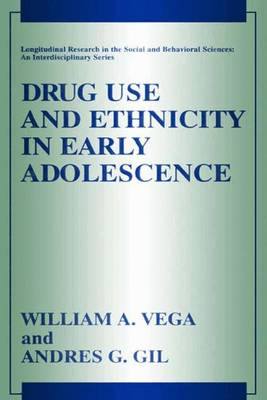 Drug Use and Ethnicity in Early Adolescence - Longitudinal Research in the Social and Behavioral Sciences: An Interdisciplinary Series (Paperback)