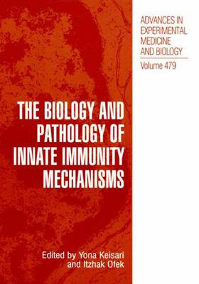 The Biology and Pathology of Innate Immunity Mechanisms - Advances in Experimental Medicine and Biology 479 (Paperback)