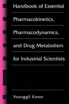 Handbook of Essential Pharmacokinetics, Pharmacodynamics and Drug Metabolism for Industrial Scientists (Paperback)