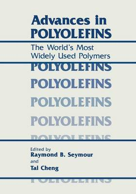 Advances in Polyolefins: The World's Most Widely Used Polymers (Paperback)