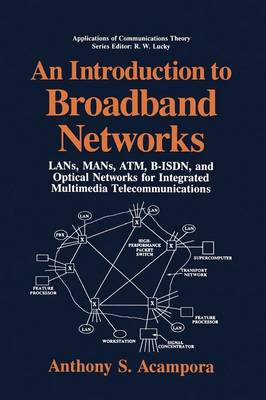 An Introduction to Broadband Networks: LANs, MANs, ATM, B-ISDN, and Optical Networks for Integrated Multimedia Telecommunications - Applications of Communications Theory (Paperback)