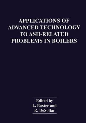 Applications of Advanced Technology to Ash-Related Problems in Boilers (Paperback)