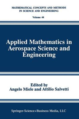 Applied Mathematics in Aerospace Science and Engineering - Mathematical Concepts and Methods in Science and Engineering 44 (Paperback)