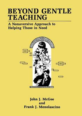 Beyond Gentle Teaching: A Nonaversive Approach to Helping Those in Need (Paperback)