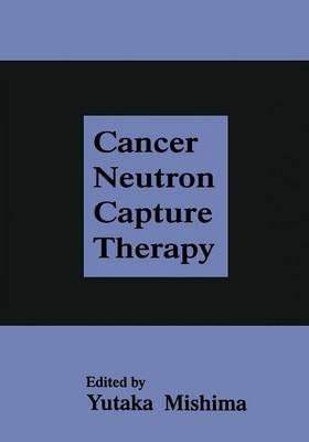 Cancer Neutron Capture Therapy (Paperback)