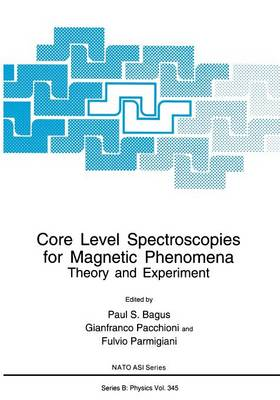 Core Level Spectroscopies for Magnetic Phenomena: Theory and Experiment - NATO Science Series B 345 (Paperback)