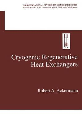 Cryogenic Regenerative Heat Exchangers - International Cryogenics Monograph Series (Paperback)