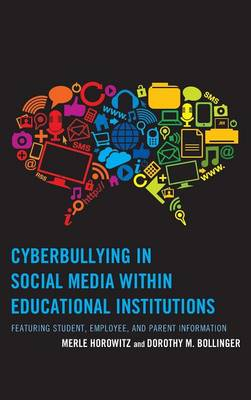 Cyberbullying in Social Media within Educational Institutions: Featuring Student, Employee, and Parent Information (Hardback)