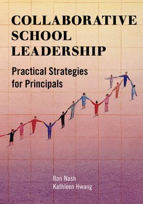 Collaborative School Leadership: Practical Strategies for Principals (Paperback)