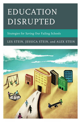 Education Disrupted: Strategies for Saving Our Failing Schools (Paperback)