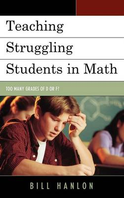 Teaching Struggling Students in Math: Too Many Grades of D or F? (Hardback)