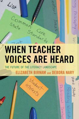 When Teacher Voices Are Heard: The Future of the Literacy Landscape (Hardback)