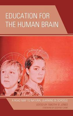 Education for the Human Brain: A Road Map to Natural Learning in Schools (Hardback)