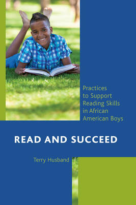 Read and Succeed: Practices to Support Reading Skills in African American Boys (Paperback)