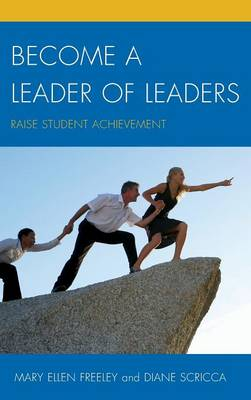 Become a Leader of Leaders: Raise Student Achievement (Hardback)