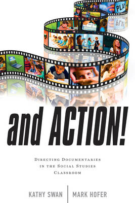 And Action!: Directing Documentaries in the Social Studies Classroom (Paperback)